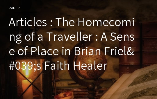 Articles : The Homecoming of a Traveller : A Sense of Place in Brian Friel's Faith Healer