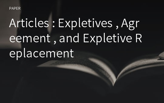 Articles : Expletives , Agreement , and Expletive Replacement