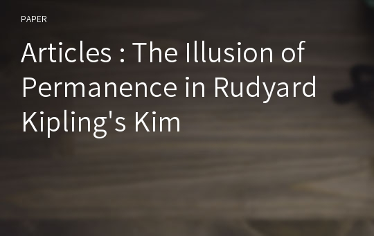 Articles : The Illusion of Permanence in Rudyard Kipling's Kim