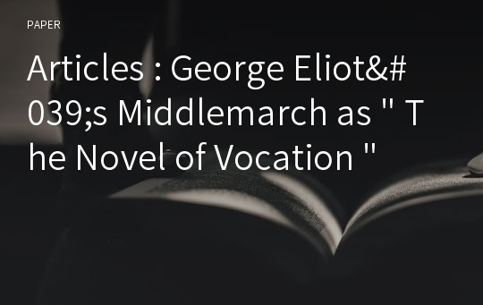 "Articles : George Eliot's Middlemarch as "" The Novel of Vocation """
