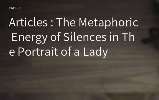 Articles : The Metaphoric Energy of Silences in The Portrait of a Lady