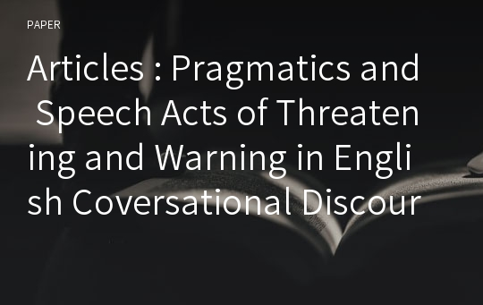 Articles : Pragmatics and Speech Acts of Threatening and Warning in English Coversational Discourse : A Stepping - Stone to TESOL