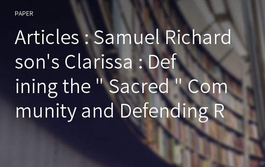 "Articles : Samuel Richardson's Clarissa : Defining the "" Sacred "" Community and Defending Religious Education"