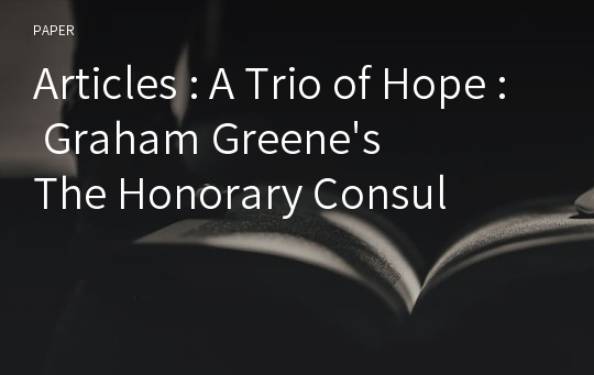 Articles : A Trio of Hope : Graham Greene's The Honorary Consul