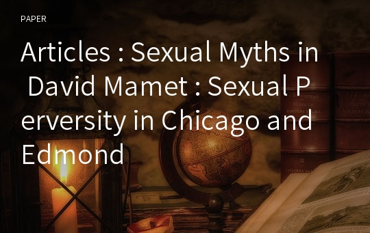 Articles : Sexual Myths in David Mamet : Sexual Perversity in Chicago and Edmond