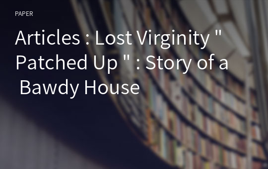 "Articles : Lost Virginity "" Patched Up "" : Story of a Bawdy House"
