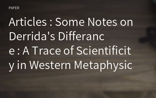 Articles : Some Notes on Derrida's Differance : A Trace of Scientificity in Western Metaphysics
