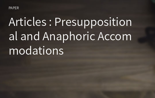 Articles : Presuppositional and Anaphoric Accommodations