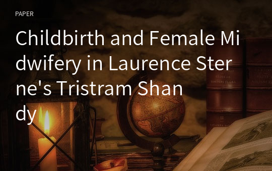 Childbirth and Female Midwifery in Laurence Sterne's Tristram Shandy