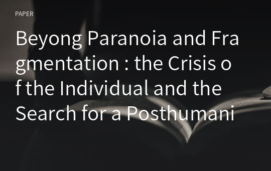 Beyong Paranoia and Fragmentation : the Crisis of the Individual and the Search for a Posthumanist Alternative in Thomas Pynchon's V .