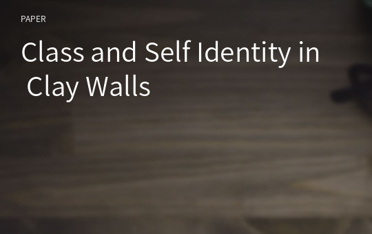 Class and Self Identity in Clay Walls