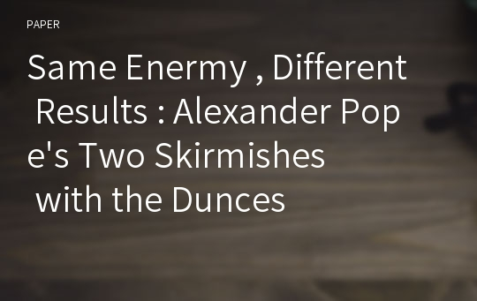 Same Enermy , Different Results : Alexander Pope's Two Skirmishes with the Dunces