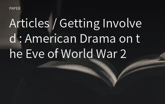 Articles / Getting Involved : American Drama on the Eve of World War 2