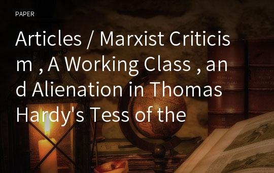 Articles / Marxist Criticism , A Working Class , and Alienation in Thomas Hardy's Tess of the d'Urbervilles