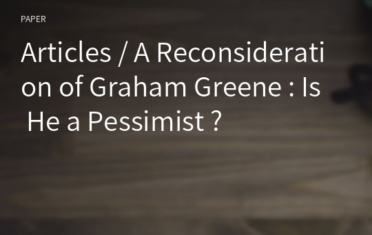 Articles / A Reconsideration of Graham Greene : Is He a Pessimist ?