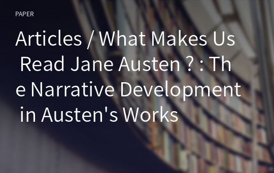 Articles / What Makes Us Read Jane Austen ? : The Narrative Development in Austen's Works