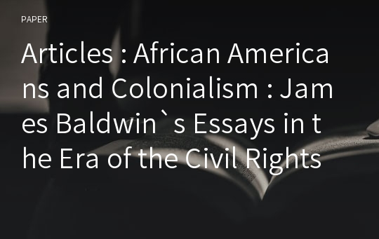 Articles : African Americans and Colonialism : James Baldwin`s Essays in the Era of the Civil Rights Movement