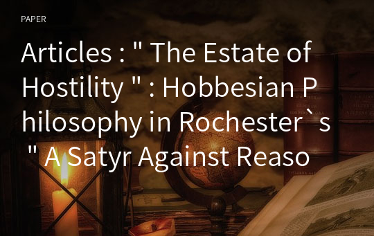 "Articles : "" The Estate of Hostility "" : Hobbesian Philosophy in Rochester`s "" A Satyr Against Reason and Mankind """
