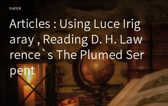 Articles : Using Luce Irigaray , Reading D. H. Lawrence`s The Plumed Serpent