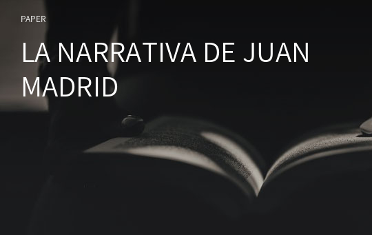 LA NARRATIVA DE JUAN MADRID