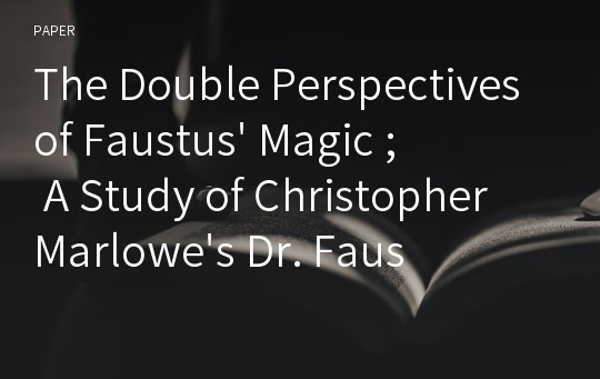 The Double Perspectives of Faustus' Magic ; A Study of Christopher Marlowe's Dr. Faustus