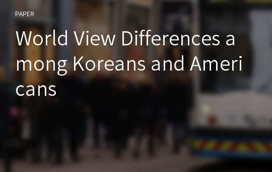World View Differences among Koreans and Americans
