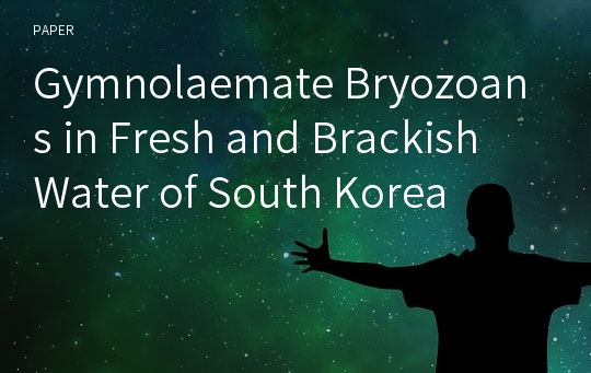 Gymnolaemate Bryozoans in Fresh and Brackish Water of South Korea