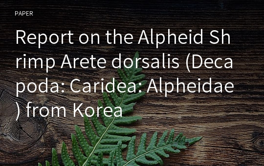 Report on the Alpheid Shrimp Arete dorsalis (Decapoda: Caridea: Alpheidae) from Korea
