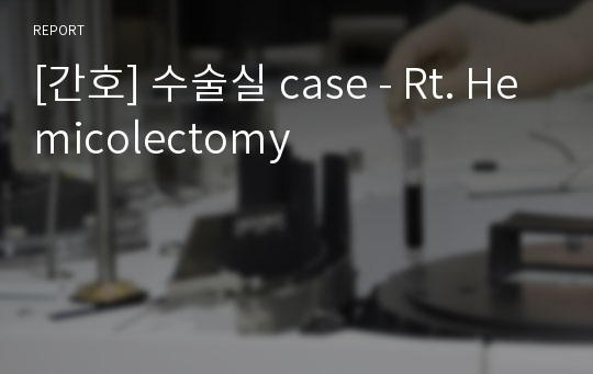[간호] 수술실 case - Rt. Hemicolectomy