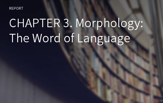 CHAPTER 3. Morphology: The Word of Language