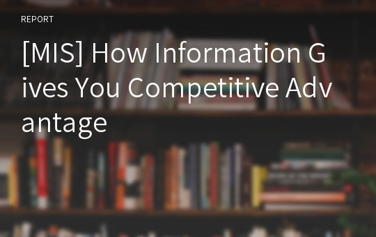 [MIS] How Information Gives You Competitive Advantage
