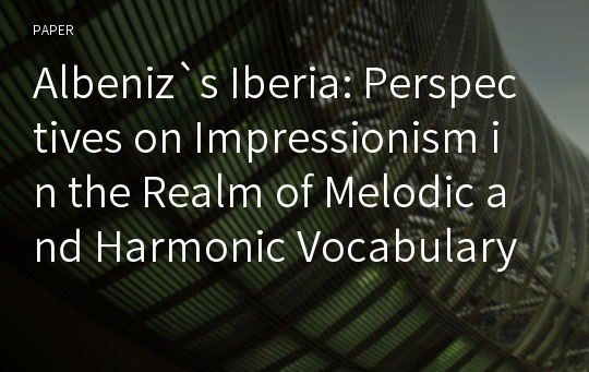 Albeniz`s Iberia: Perspectives on Impressionism in the Realm of Melodic and Harmonic Vocabulary