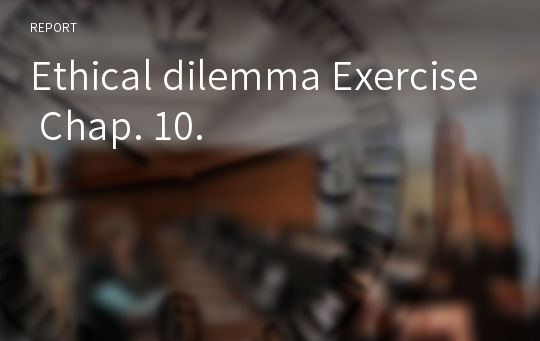 Ethical dilemma Exercise Chap. 10.