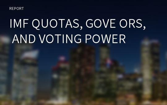 IMF QUOTAS, GOVE ORS, AND VOTING POWER