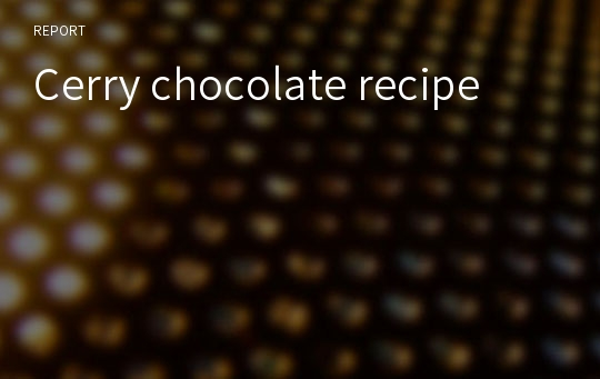 Cerry chocolate recipe
