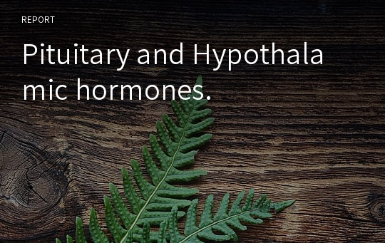 Pituitary and Hypothalamic hormones.