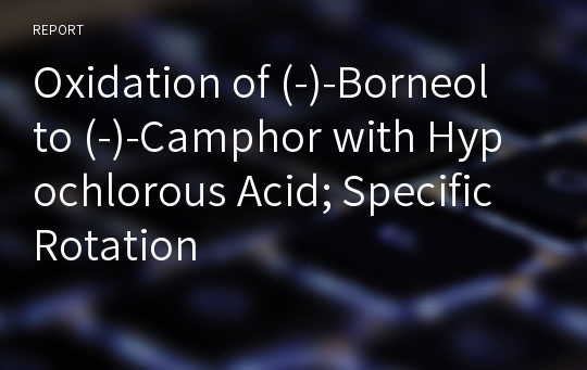 Oxidation of (-)-Borneol to (-)-Camphor with Hypochlorous Acid; Specific Rotation