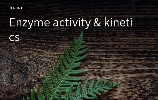 Enzyme activity & kinetics