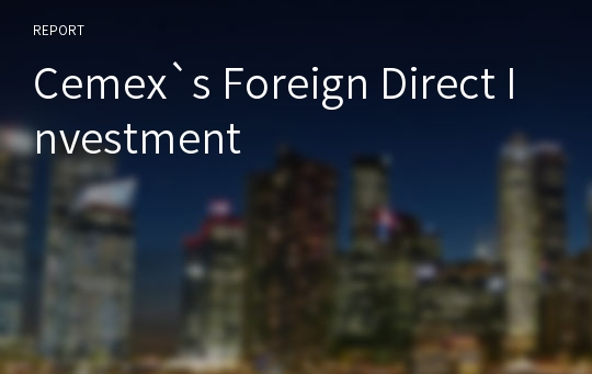 Cemex`s Foreign Direct Investment