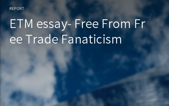 ETM essay- Free From Free Trade Fanaticism