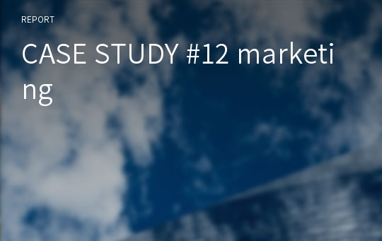 CASE STUDY #12 marketing