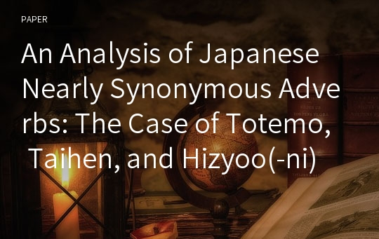 An Analysis of Japanese Nearly Synonymous Adverbs: The Case of Totemo, Taihen, and Hizyoo(-ni)