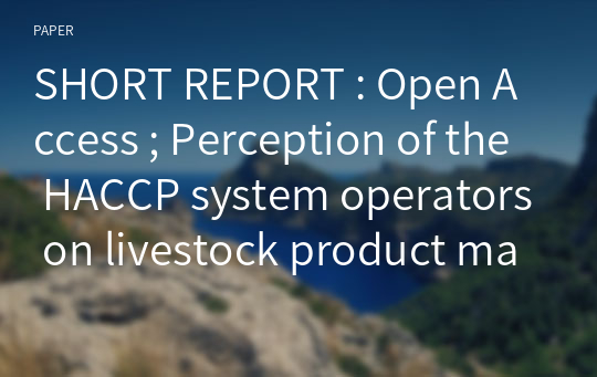 SHORT REPORT : Open Access ; Perception of the HACCP system operators on livestock product manufacturers