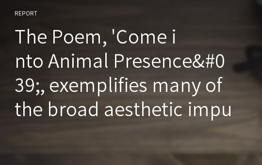 The Poem, 'Come into Animal Presence', exemplifies many of the broad aesthetic impulses of Postmodernism