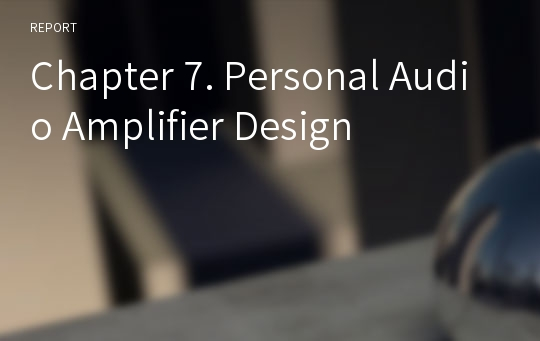 Chapter 7. Personal Audio Amplifier Design
