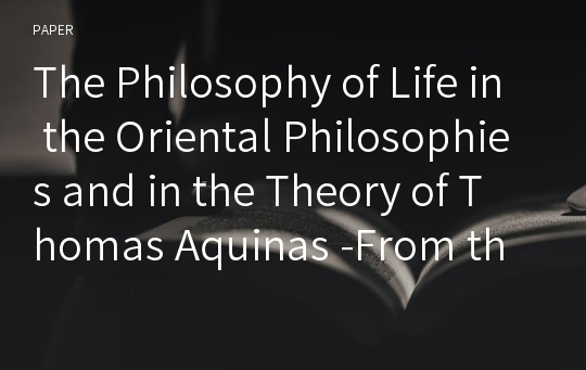 The Philosophy of Life in the Oriental Philosophies and in the Theory of Thomas Aquinas -From the View Point of Immanence and Transcendence-