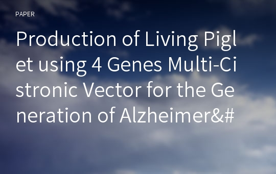 Production of Living Piglet using 4 Genes Multi-Cistronic Vector for the Generation of Alzheimer's Disease Animal Model