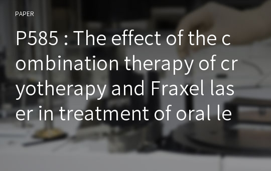 P585 : The effect of the combination therapy of cryotherapy and Fraxel laser in treatment of oral leukoplakia