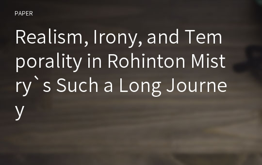 Realism, Irony, and Temporality in Rohinton Mistry`s Such a Long Journey