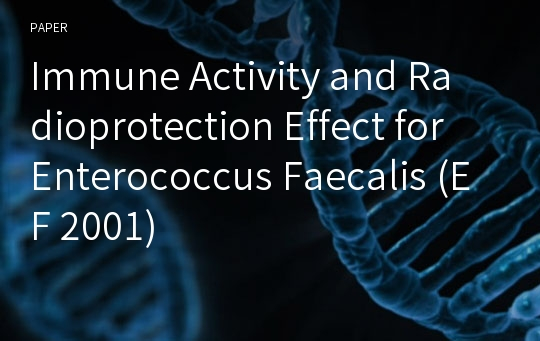 Immune Activity and Radioprotection Effect for Enterococcus Faecalis (EF 2001)